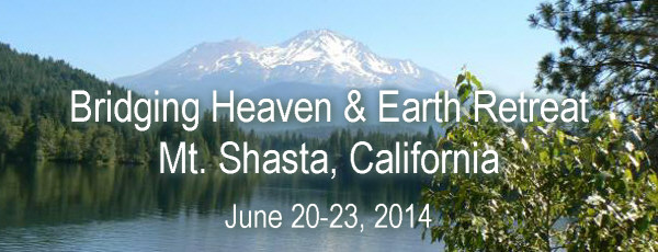 Bridging Heaven on Earth Retreat - Mt. Shasta June 2014